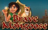 BRAVE MONGOOSE SLOT